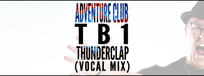 Thunderclap (TB1 Vocal Mix) – Adventure Club | Fireday