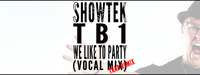 Showtek – We Like To Party (TB1 Vocal Trap Remix) | Fireday