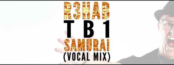 R3HAB – Samurai (GO HARD) [TB1 Vocal Mix] | Fireday
