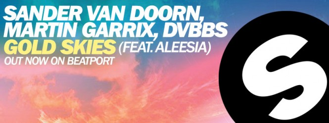 Gold Skies – Sander van Doorn, Martin Garrix, DVBBS | Viewsday