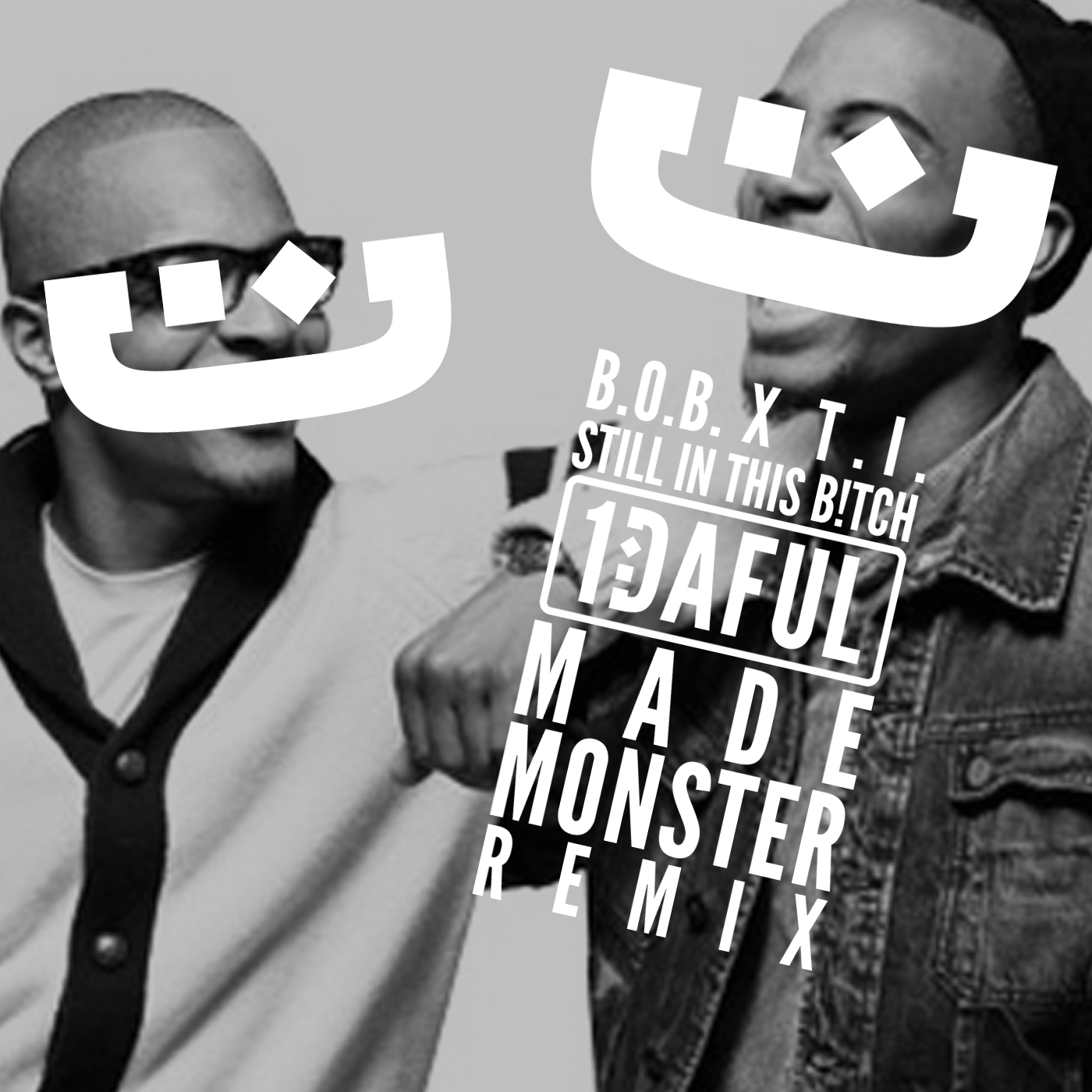 Still in This (1DAFUL X Made Monster Remix) - B.o.B & T.I. - Album Artwork