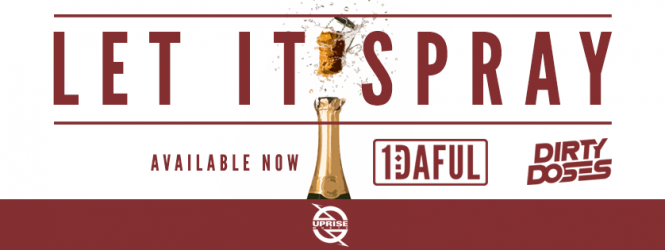 Let It Spray – 1DAFUL X Dirty Doses [Uprise Music]