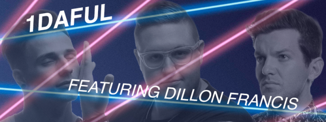 1DAFUL – Featuring Dillon Francis & Lots of Cool Friends