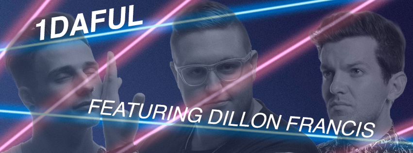 1DAFUL – Featuring Dillon Francis